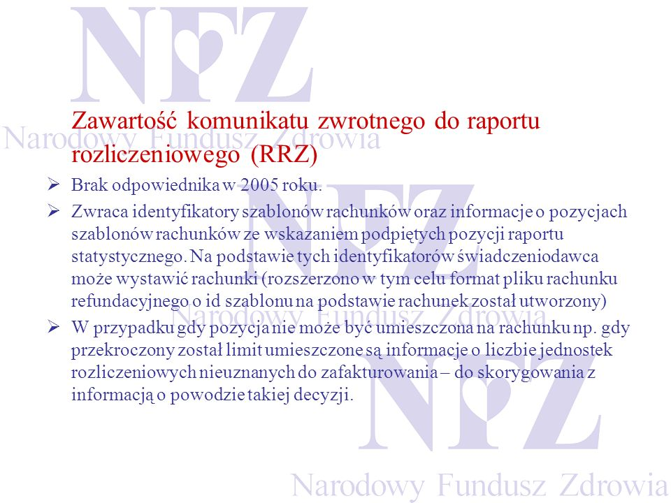 Zawartość komunikatu zwrotnego do raportu rozliczeniowego (RRZ) Brak odpowiednika w 2005 roku. Zwraca identyfikatory szablonów rachunków oraz informac