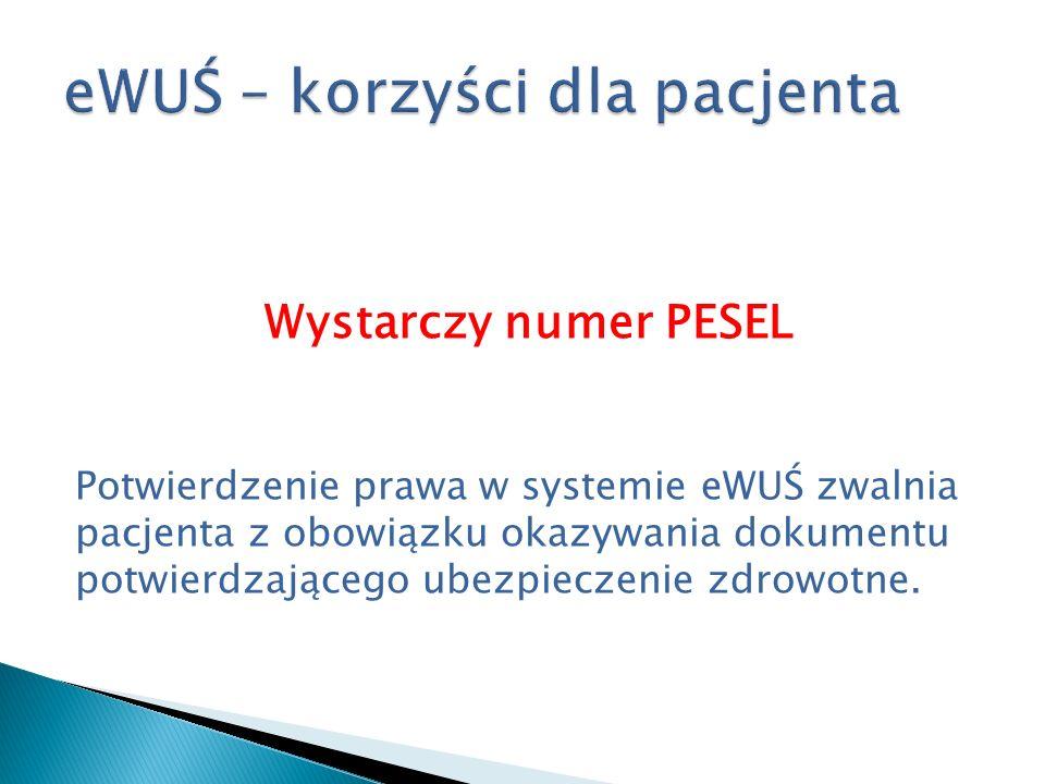 Wystarczy numer PESEL Potwierdzenie prawa w systemie eWUŚ zwalnia pacjenta z obowiązku okazywania dokumentu potwierdzającego ubezpieczenie zdrowotne.