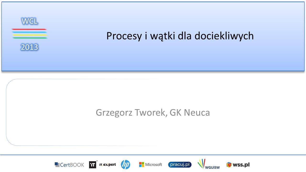 Procesy i wątki dla dociekliwych Grzegorz Tworek, GK Neuca