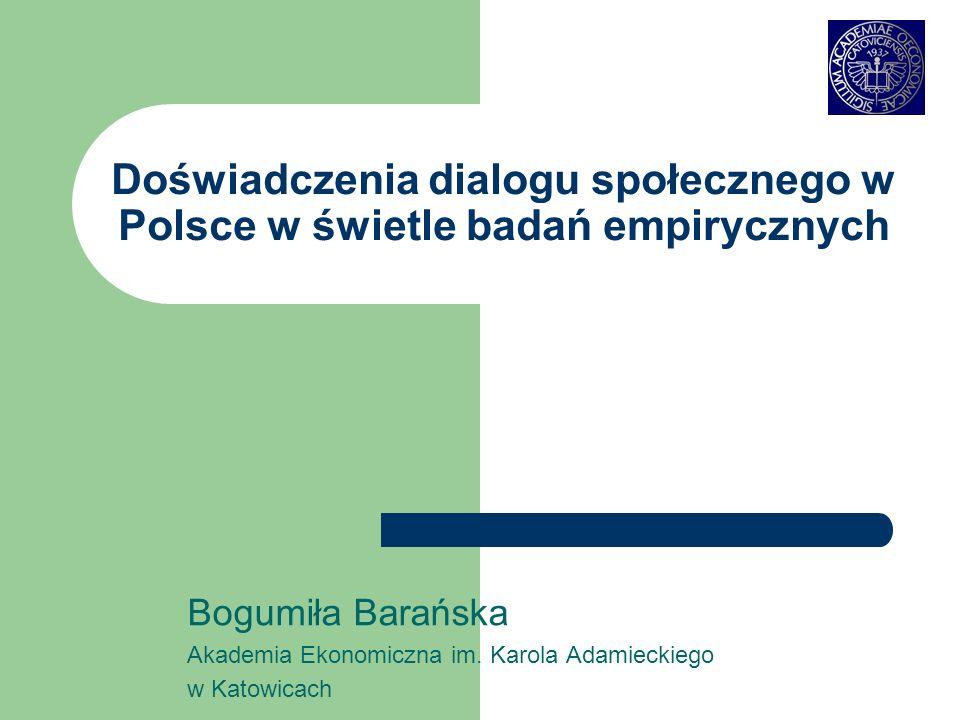 Doświadczenia dialogu społecznego w Polsce w świetle badań empirycznych Bogumiła Barańska Akademia Ekonomiczna im. Karola Adamieckiego w Katowicach