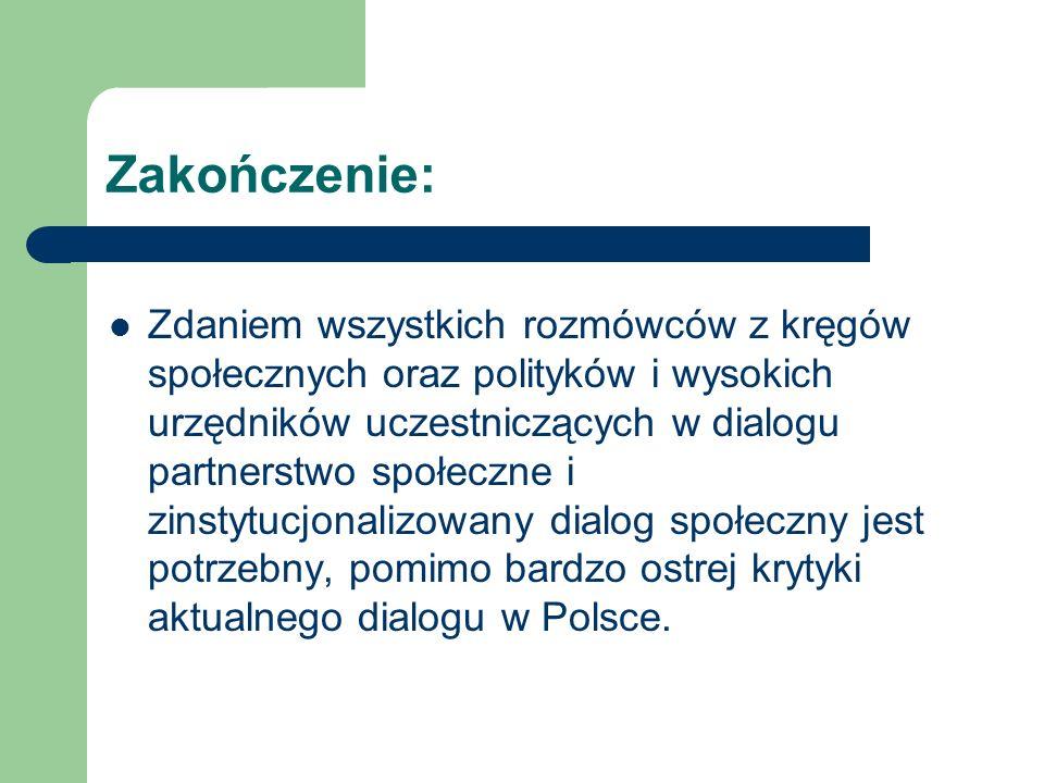 Zakończenie: Zdaniem wszystkich rozmówców z kręgów społecznych oraz polityków i wysokich urzędników uczestniczących w dialogu partnerstwo społeczne i zinstytucjonalizowany dialog społeczny jest potrzebny, pomimo bardzo ostrej krytyki aktualnego dialogu w Polsce.