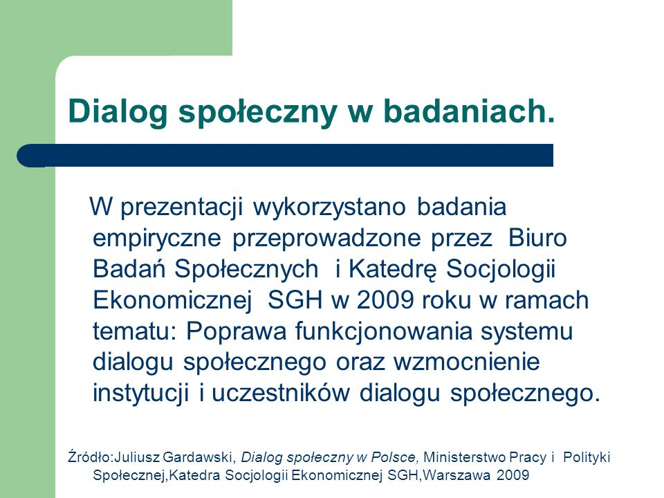 Dialog społeczny w badaniach. W prezentacji wykorzystano badania empiryczne przeprowadzone przez Biuro Badań Społecznych i Katedrę Socjologii Ekonomic
