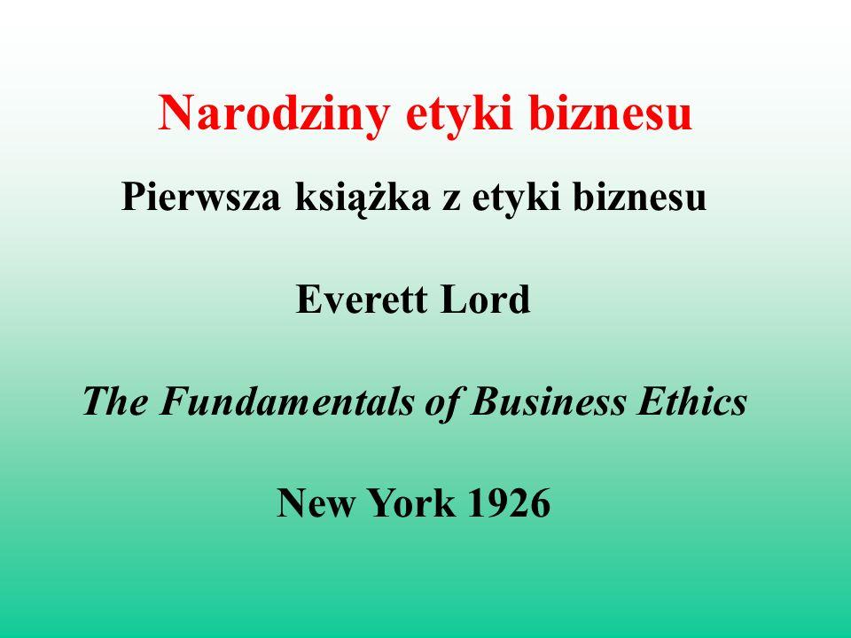 Narodziny etyki biznesu Pierwsza książka z etyki biznesu Everett Lord The Fundamentals of Business Ethics New York 1926