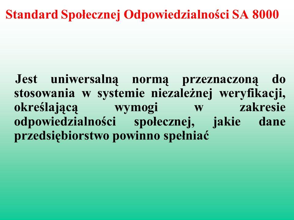 Standard Społecznej Odpowiedzialności SA 8000 Jest uniwersalną normą przeznaczoną do stosowania w systemie niezależnej weryfikacji, określającą wymogi
