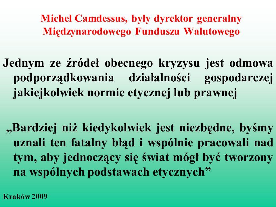 Michel Camdessus, były dyrektor generalny Międzynarodowego Funduszu Walutowego Jednym ze źródeł obecnego kryzysu jest odmowa podporządkowania działalności gospodarczej jakiejkolwiek normie etycznej lub prawnej Bardziej niż kiedykolwiek jest niezbędne, byśmy uznali ten fatalny błąd i wspólnie pracowali nad tym, aby jednoczący się świat mógł być tworzony na wspólnych podstawach etycznych Kraków 2009