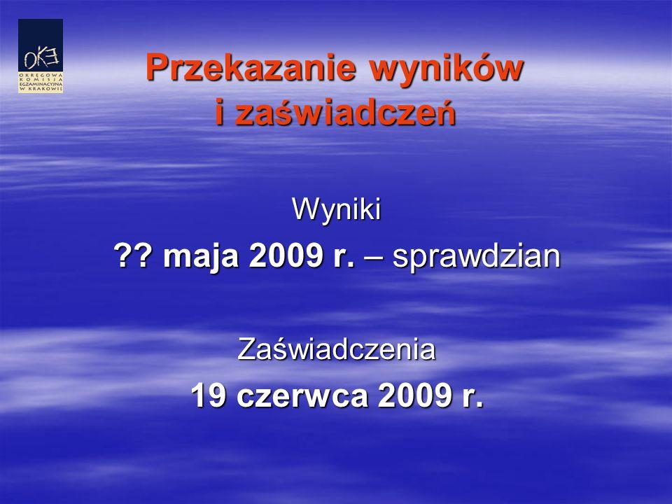 Przekazanie wyników i za ś wiadcze ń Wyniki ?? maja 2009 r. – sprawdzian Zaświadczenia 19 czerwca 2009 r.
