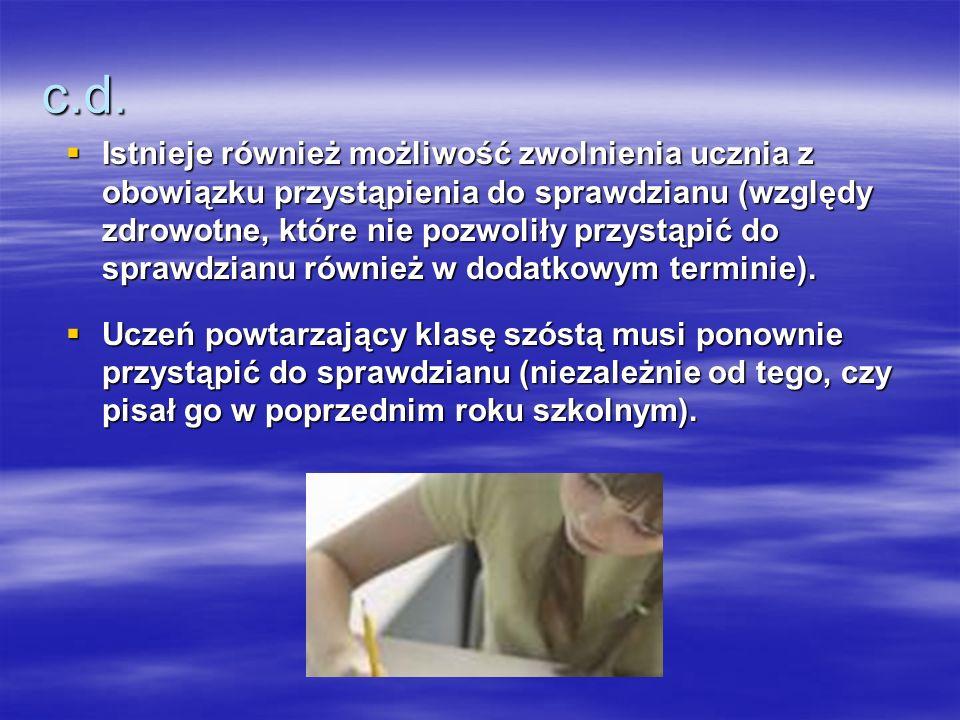 c.d. Istnieje również możliwość zwolnienia ucznia z obowiązku przystąpienia do sprawdzianu (względy zdrowotne, które nie pozwoliły przystąpić do spraw