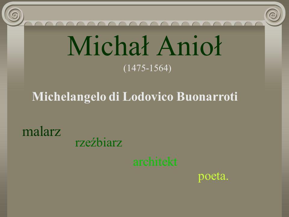 Michał Anioł (1475-1564) Michelangelo di Lodovico Buonarroti malarz rzeźbiarz architekt poeta.