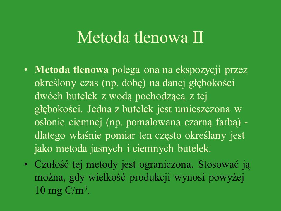 Metoda tlenowa I Metoda tlenowa zastosowana w latach dwudziestych do badań produkcji planktonu w morzach, przystosowana została w latach trzydziestych
