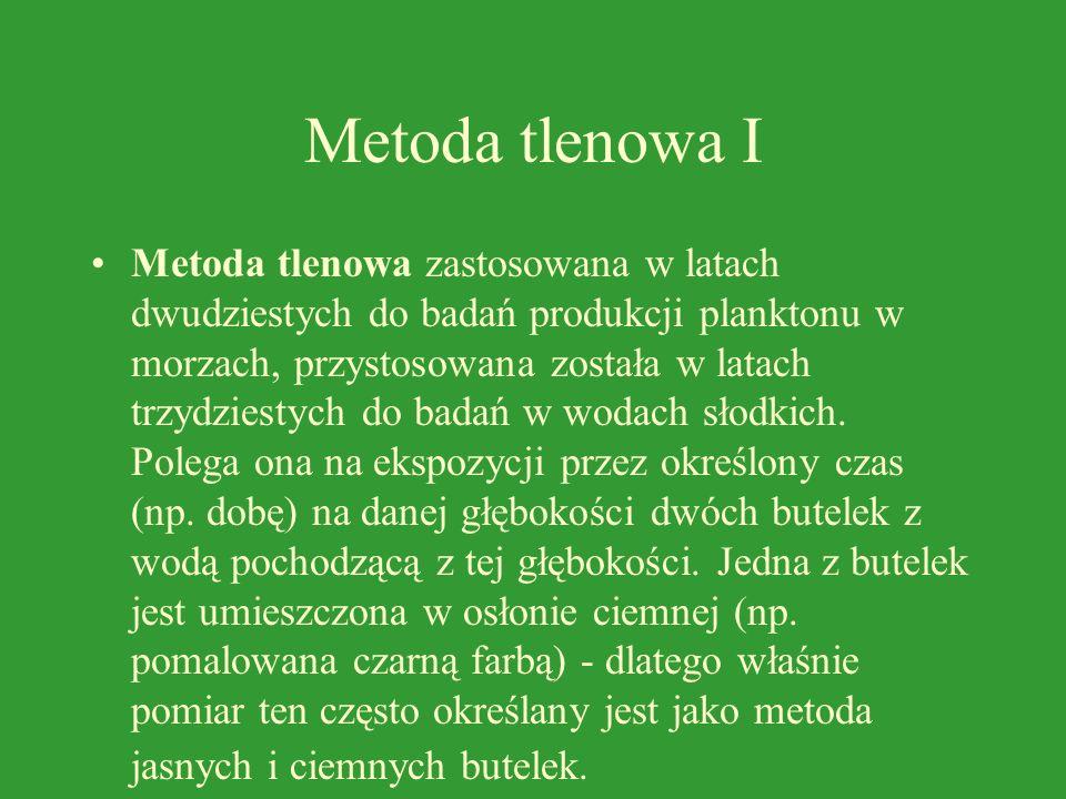 Metoda tlenowa I Metoda tlenowa zastosowana w latach dwudziestych do badań produkcji planktonu w morzach, przystosowana została w latach trzydziestych do badań w wodach słodkich.