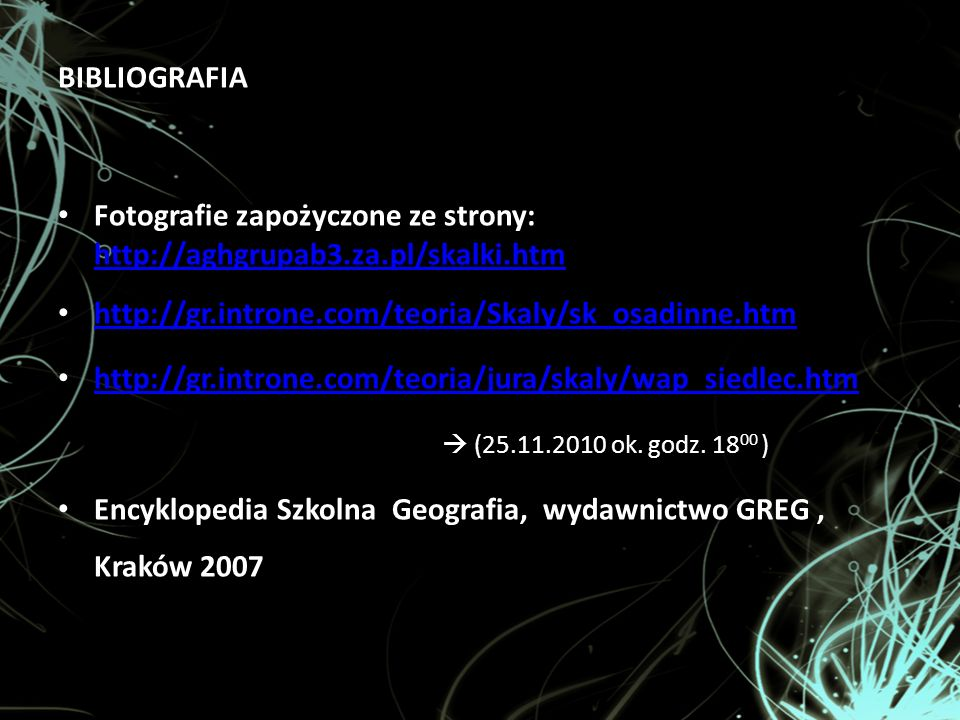 BIBLIOGRAFIA Fotografie zapożyczone ze strony: http://aghgrupab3.za.pl/skalki.htm http://aghgrupab3.za.pl/skalki.htm http://gr.introne.com/teoria/Skal
