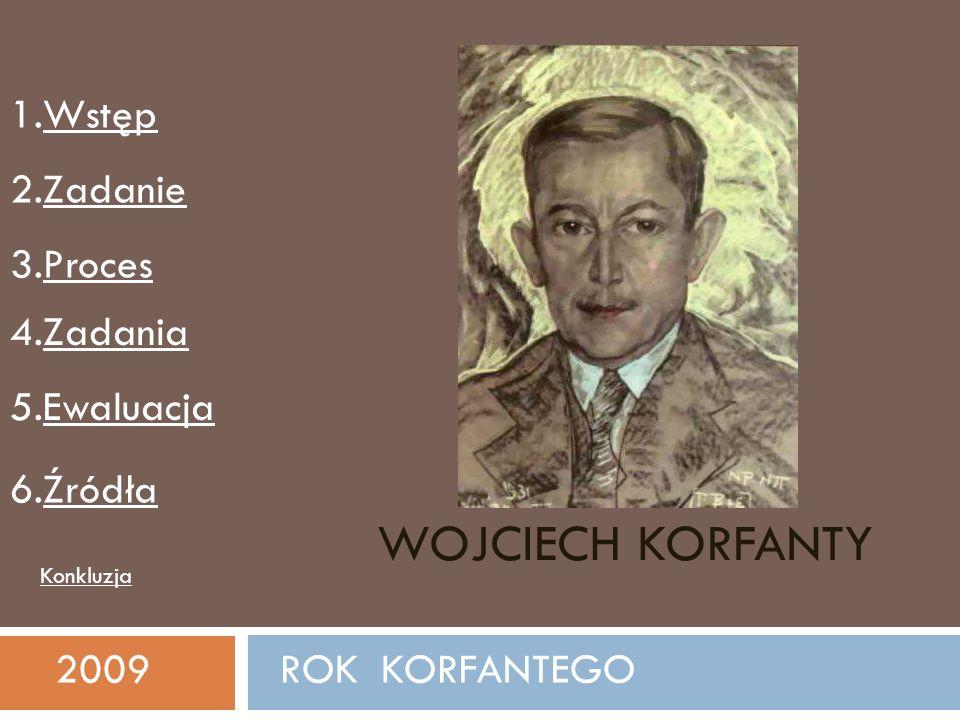 Wstęp W 2009 roku obchodzimy 70 rocznicę śmierci Wojciecha Korfantego.