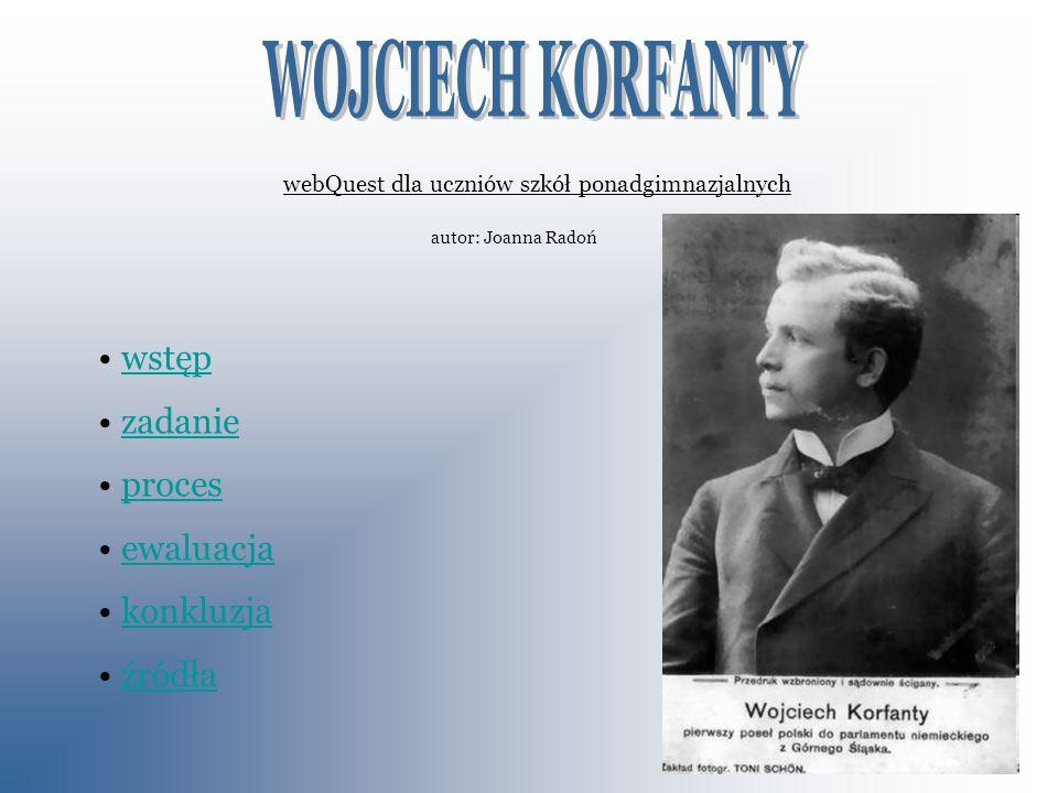 webQuest dla uczniów szkół ponadgimnazjalnych autor: Joanna Radoń wstęp zadanie proces ewaluacja konkluzja źródła