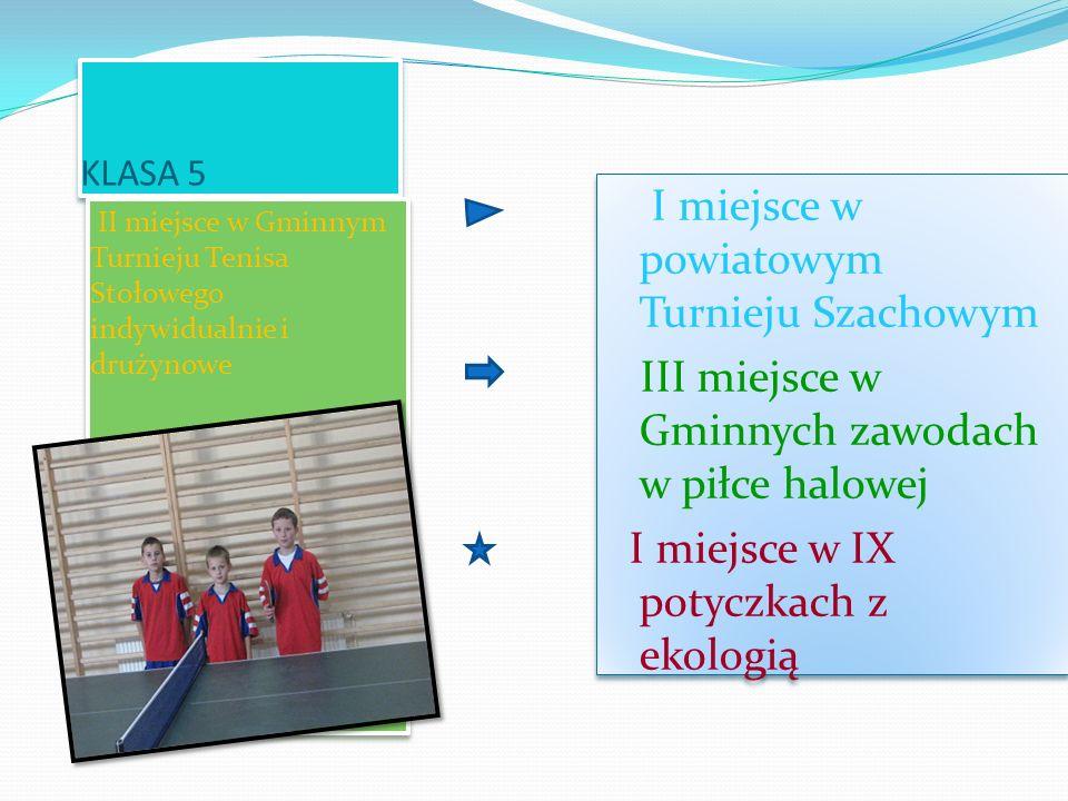 KLASA 5 II miejsce w Gminnym Turnieju Tenisa Stołowego indywidualnie i drużynowe I miejsce w powiatowym Turnieju Szachowym III miejsce w Gminnych zawo