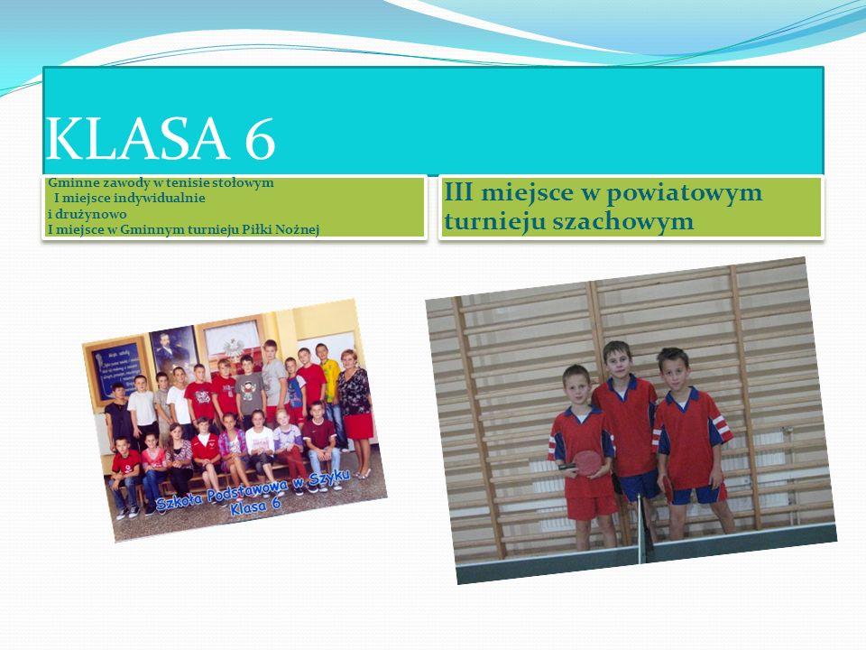 KLASA 6 Gminne zawody w tenisie stołowym I miejsce indywidualnie i drużynowo I miejsce w Gminnym turnieju Piłki Nożnej Gminne zawody w tenisie stołowy