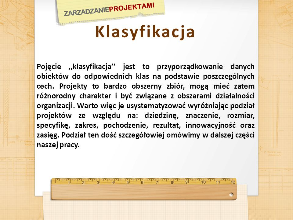 Klasyfikacja Pojęcie,,klasyfikacja jest to przyporządkowanie danych obiektów do odpowiednich klas na podstawie poszczególnych cech. Projekty to bardzo