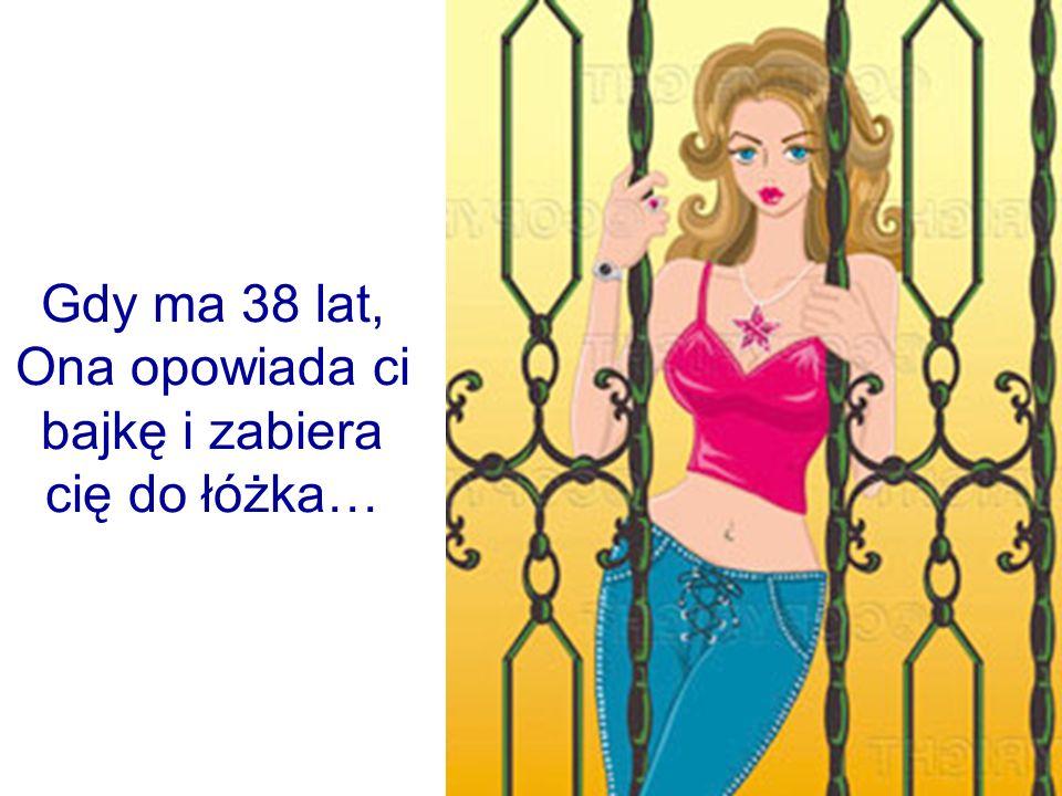 Gdy ma 38 lat, Ona opowiada ci bajkę i zabiera cię do łóżka…