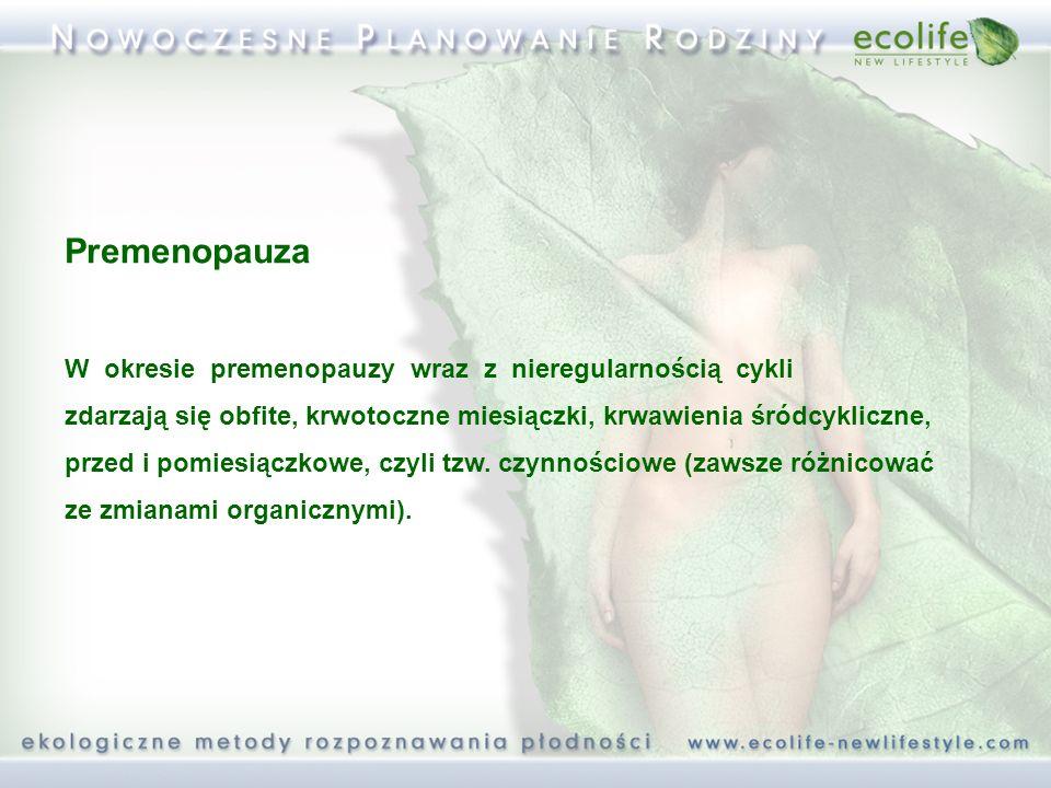 Premenopauza W okresie premenopauzy wraz z nieregularnością cykli zdarzają się obfite, krwotoczne miesiączki, krwawienia śródcykliczne, przed i pomies