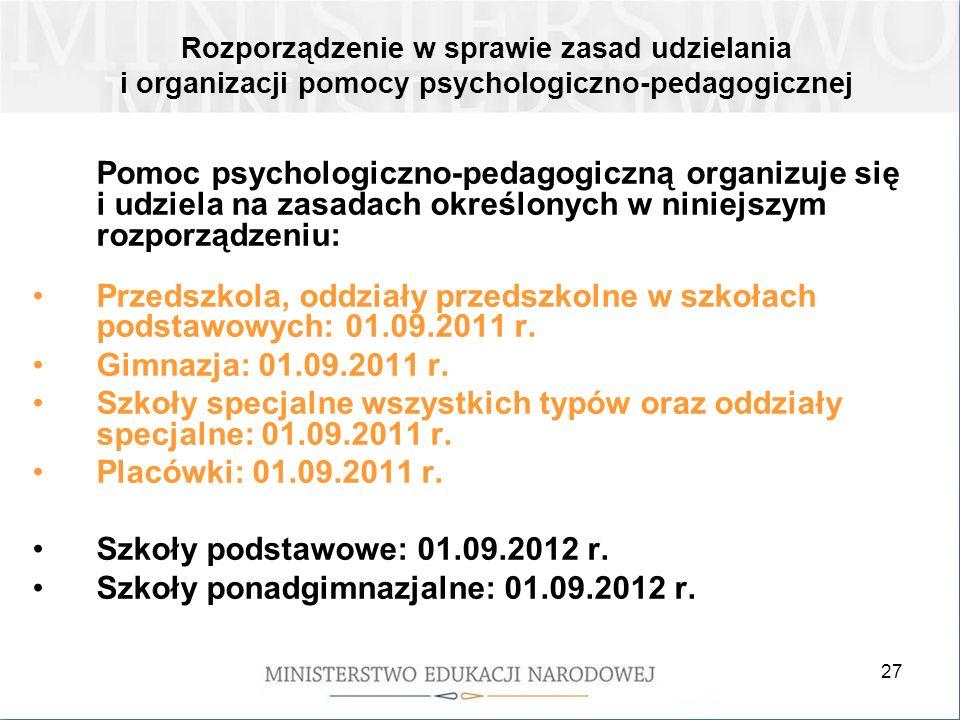 27 Pomoc psychologiczno-pedagogiczną organizuje się i udziela na zasadach określonych w niniejszym rozporządzeniu: Przedszkola, oddziały przedszkolne w szkołach podstawowych: 01.09.2011 r.