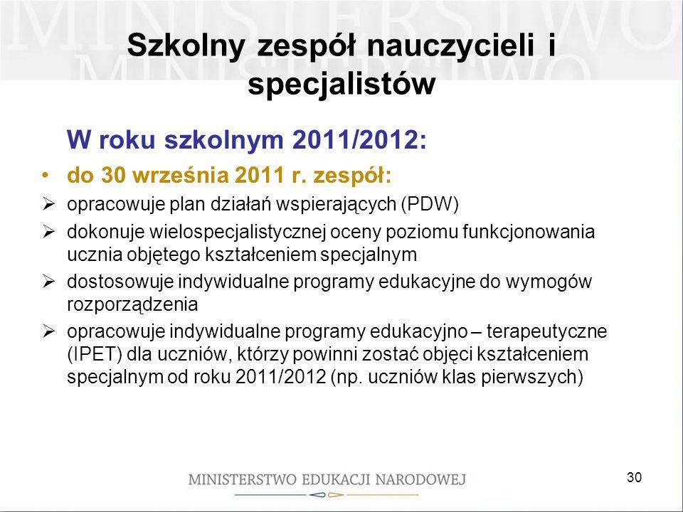 30 Szkolny zespół nauczycieli i specjalistów W roku szkolnym 2011/2012: do 30 września 2011 r.