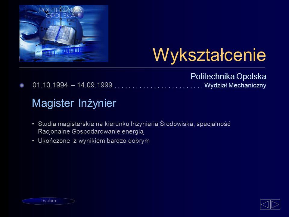 01.10.1994 – 14.09.1999 Politechnika Opolska Wydział Mechaniczny Magister Inżynier......................... Dyplom Wykształcenie Studia magisterskie n