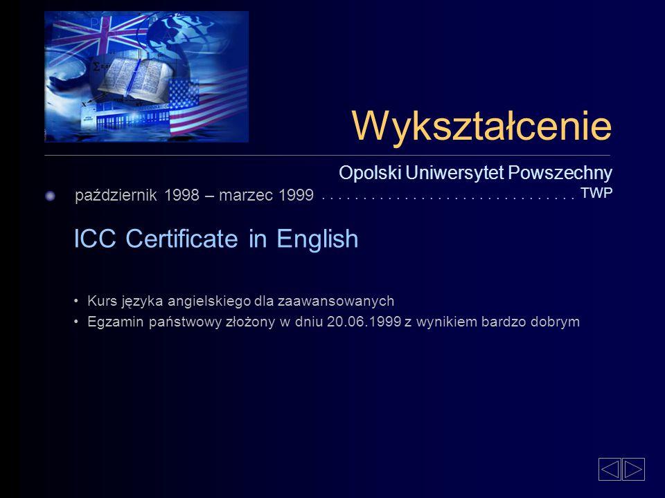 październik 1998 – marzec 1999 Opolski Uniwersytet Powszechny TWP ICC Certificate in English Kurs języka angielskiego dla zaawansowanych Egzamin państwowy złożony w dniu 20.06.1999 z wynikiem bardzo dobrym...............................
