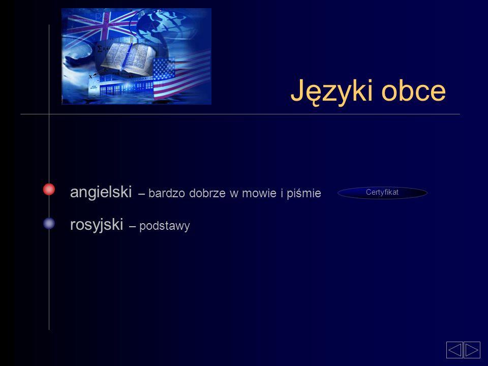 angielski – bardzo dobrze w mowie i piśmie rosyjski – podstawy Certyfikat Języki obce