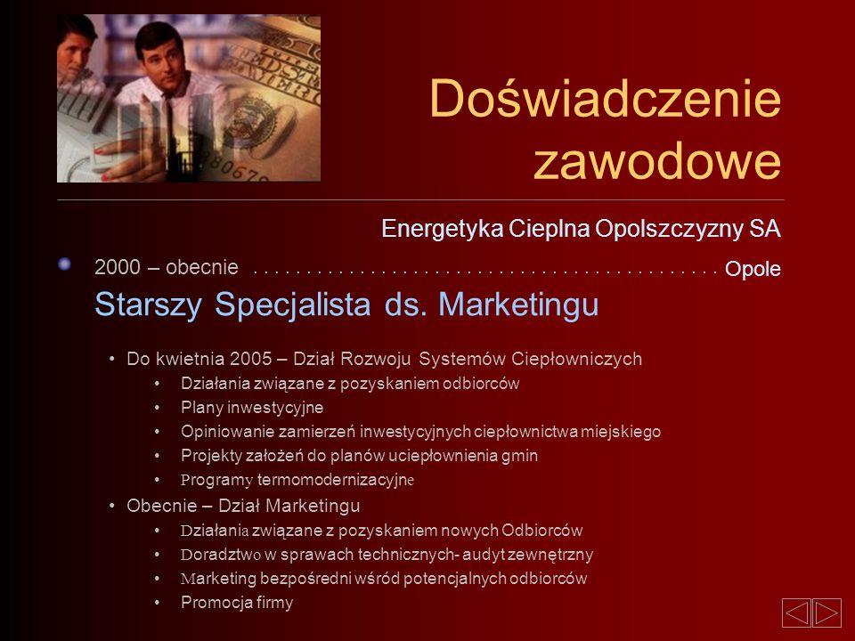 2000 – obecnie Starszy Specjalista ds. Marketingu...................... Energetyka Cieplna Opolszczyzny SA Opole Doświadczenie zawodowe Do kwietnia 20