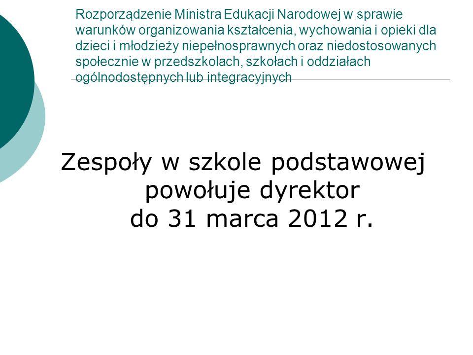 Zespoły w szkole podstawowej powołuje dyrektor do 31 marca 2012 r.