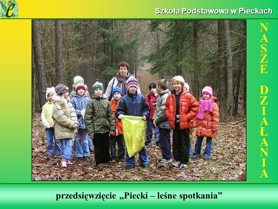 Wybrane działania w ramach zdobywania Zielonego Certyfikatu przedsięwzięcie Piecki – leśne spotkania NASZE DZIAŁANIANASZE DZIAŁANIA Szkoła Podstawowa w Pieckach