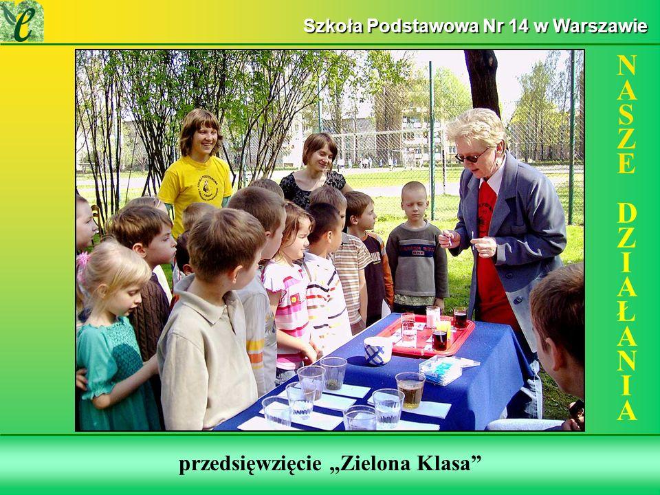 Wybrane działania w ramach zdobywania Zielonego Certyfikatu przedsięwzięcie Zielona Klasa NASZE DZIAŁANIANASZE DZIAŁANIA Szkoła Podstawowa Nr 14 w Warszawie