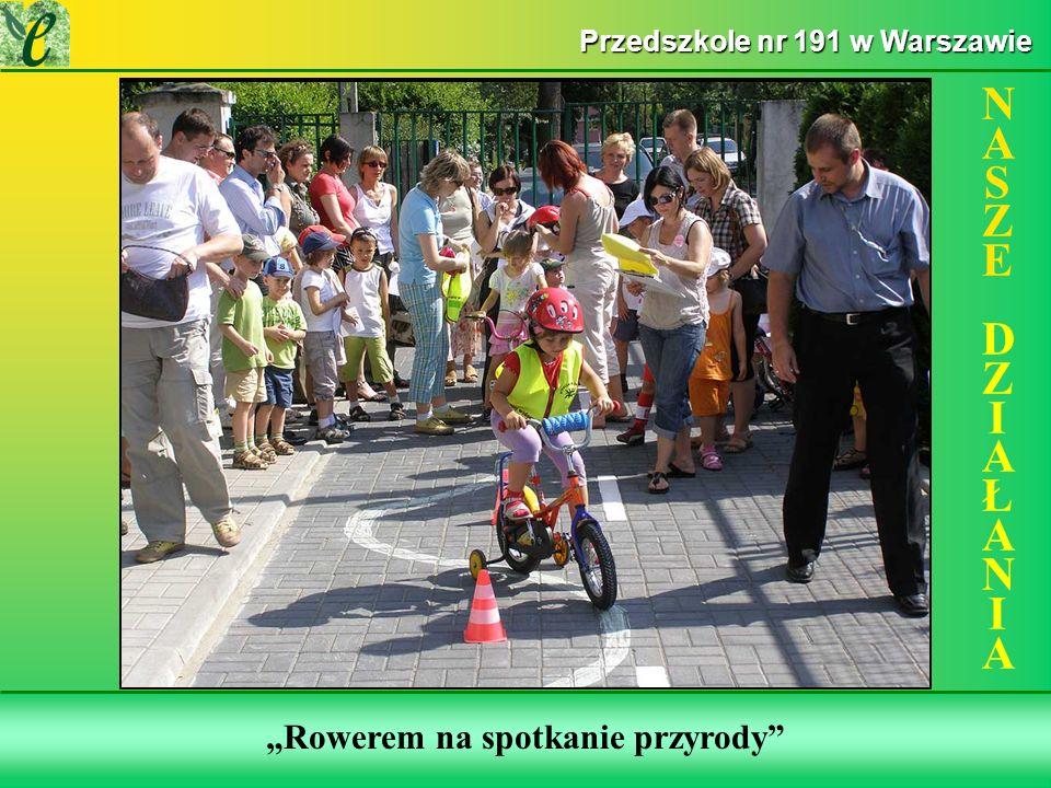 Wybrane działania w ramach zdobywania Zielonego Certyfikatu Rowerem na spotkanie przyrody NASZE DZIAŁANIANASZE DZIAŁANIA Przedszkole nr 191 w Warszawie
