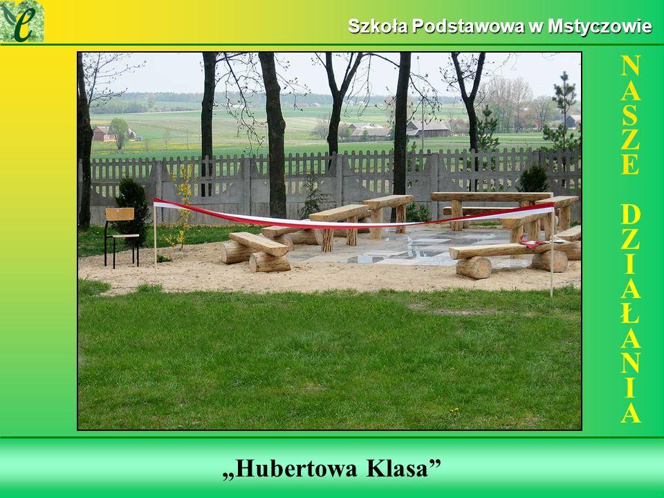 Wybrane działania w ramach zdobywania Zielonego Certyfikatu Hubertowa Klasa NASZE DZIAŁANIANASZE DZIAŁANIA Szkoła Podstawowa w Mstyczowie
