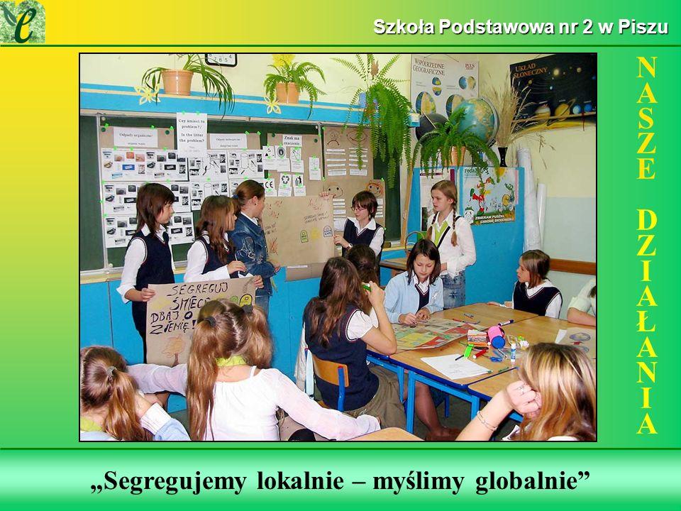 Wybrane działania w ramach zdobywania Zielonego Certyfikatu Segregujemy lokalnie – myślimy globalnie NASZE DZIAŁANIANASZE DZIAŁANIA Szkoła Podstawowa