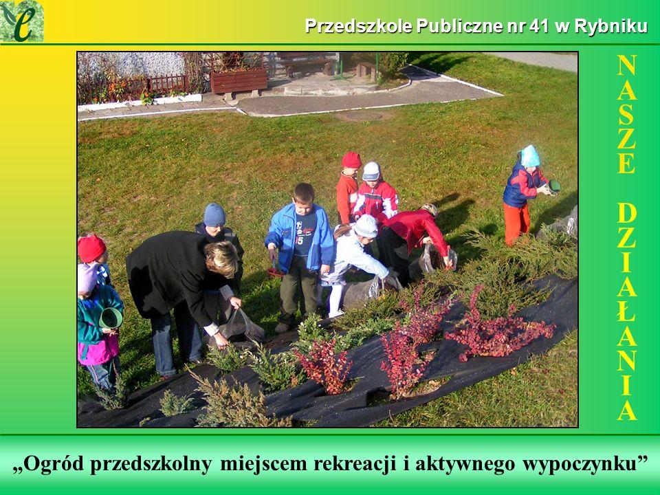 Wybrane działania w ramach zdobywania Zielonego Certyfikatu Ogród przedszkolny miejscem rekreacji i aktywnego wypoczynku NASZE DZIAŁANIANASZE DZIAŁANI