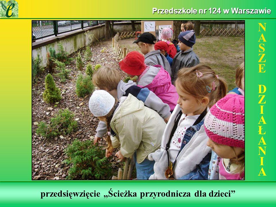 Wybrane działania w ramach zdobywania Zielonego Certyfikatu przedsięwzięcie Ścieżka przyrodnicza dla dzieci NASZE DZIAŁANIANASZE DZIAŁANIA Przedszkole nr 124 w Warszawie