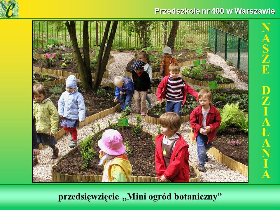 Wybrane działania w ramach zdobywania Zielonego Certyfikatu przedsięwzięcie Mini ogród botaniczny NASZE DZIAŁANIANASZE DZIAŁANIA Przedszkole nr 400 w Warszawie