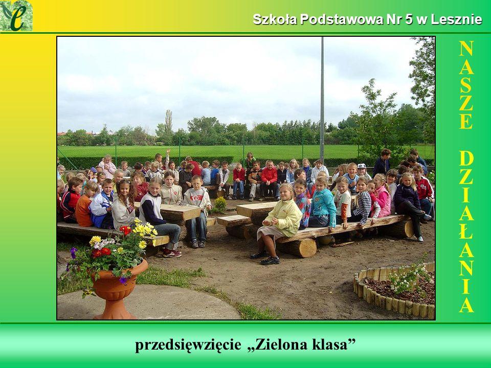 Wybrane działania w ramach zdobywania Zielonego Certyfikatu przedsięwzięcie Zielona klasa NASZE DZIAŁANIANASZE DZIAŁANIA Szkoła Podstawowa Nr 5 w Lesznie