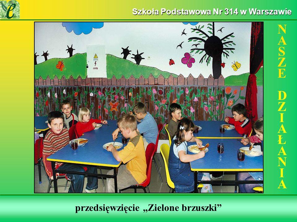 Wybrane działania w ramach zdobywania Zielonego Certyfikatu przedsięwzięcie Zielone brzuszki NASZE DZIAŁANIANASZE DZIAŁANIA Szkoła Podstawowa Nr 314 w Warszawie