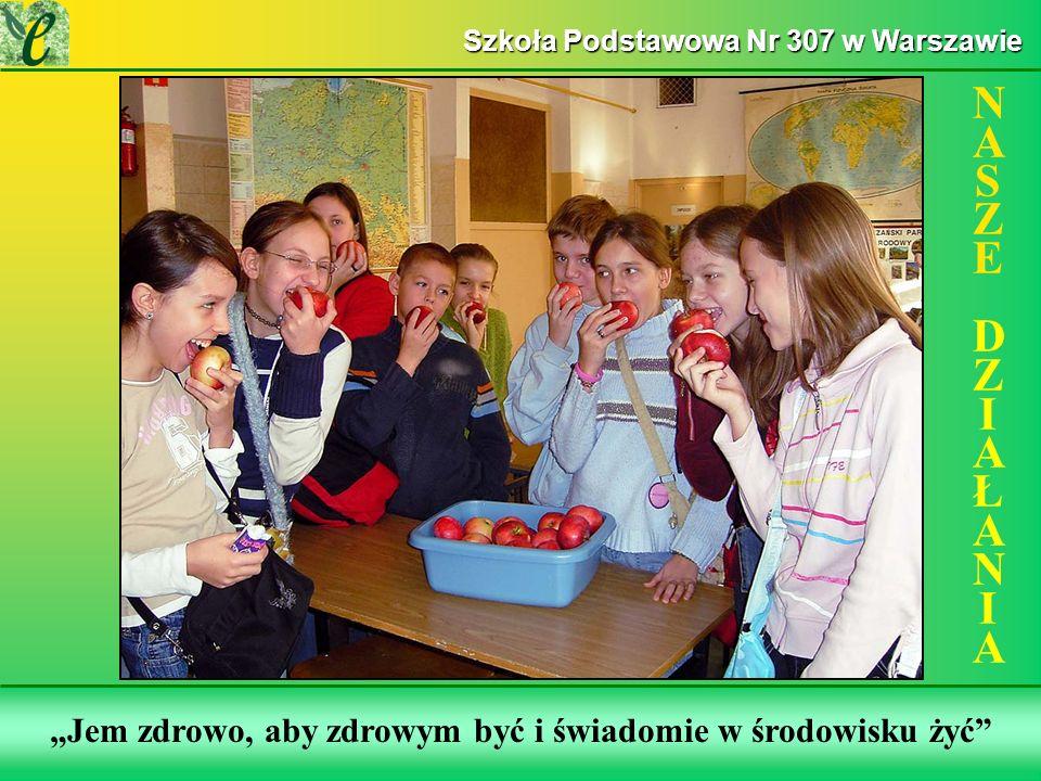 Wybrane działania w ramach zdobywania Zielonego Certyfikatu Jem zdrowo, aby zdrowym być i świadomie w środowisku żyć NASZE DZIAŁANIANASZE DZIAŁANIA Szkoła Podstawowa Nr 307 w Warszawie