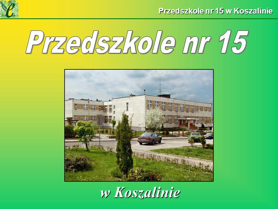 Przedszkole nr 15 w Koszalinie w Koszalinie w Koszalinie
