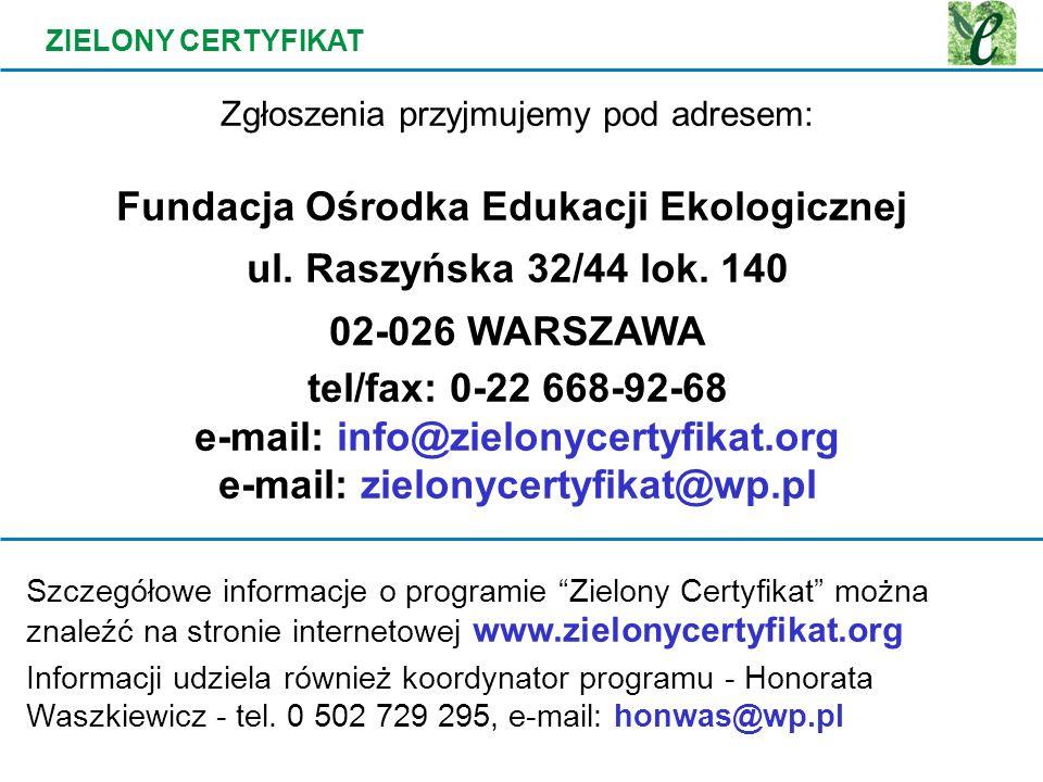 ZIELONY CERTYFIKAT Zgłoszenia przyjmujemy pod adresem: Fundacja Ośrodka Edukacji Ekologicznej ul. Raszyńska 32/44 lok. 140 02-026 WARSZAWA tel/fax: 0-