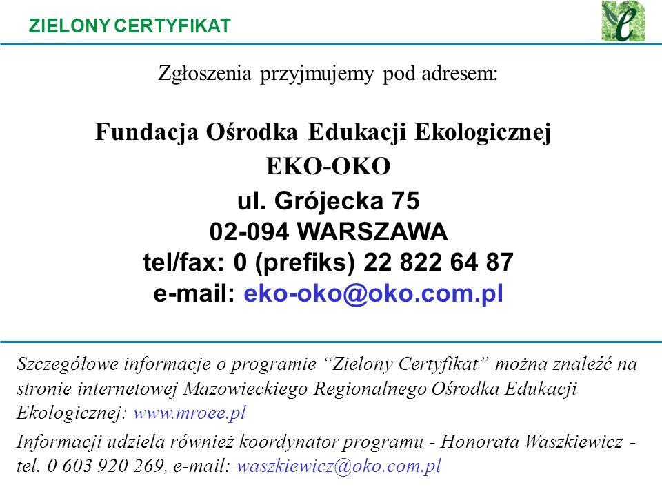 ZIELONY CERTYFIKAT Zgłoszenia przyjmujemy pod adresem: Fundacja Ośrodka Edukacji Ekologicznej EKO-OKO ul. Grójecka 75 02-094 WARSZAWA tel/fax: 0 (pref