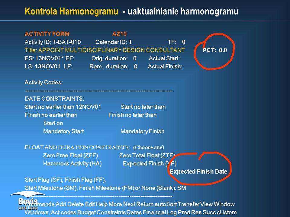 Kontrola Harmonogramu - uaktualnianie harmonogramu ACTIVITY FORM AZ10 Activity ID: 1-BA1-010 Calendar ID: 1 TF: 0 Title: APPOINT MULTIDISCIPLINARY DESIGN CONSULTANT PCT: 0.0 ES: 13NOV01* EF: Orig.