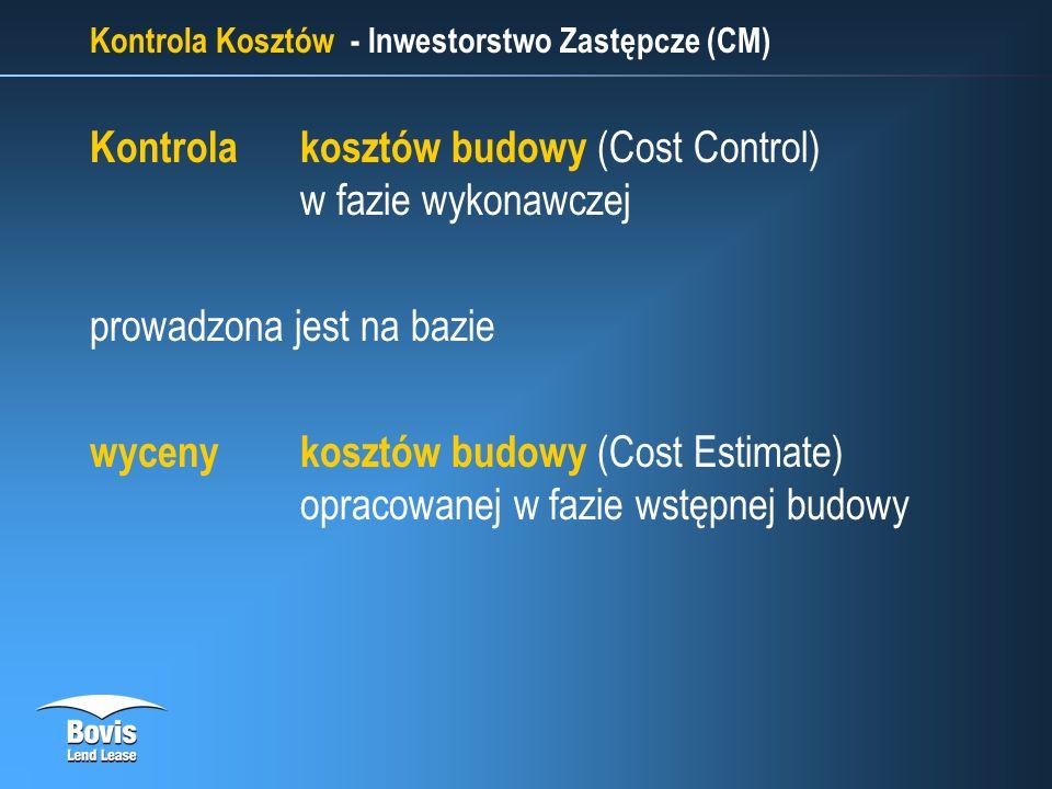 Kontrola Kosztów - Inwestorstwo Zastępcze (CM) Kontrola kosztów budowy (Cost Control) w fazie wykonawczej prowadzona jest na bazie wyceny kosztów budowy (Cost Estimate) opracowanej w fazie wstępnej budowy