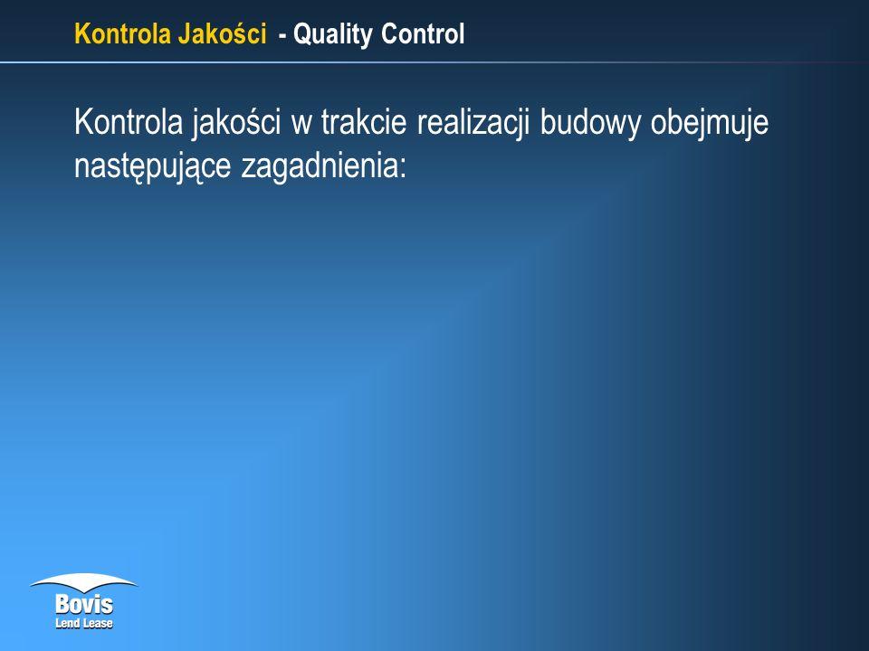 Kontrola Jakości - Quality Control Kontrola jakości w trakcie realizacji budowy obejmuje następujące zagadnienia: