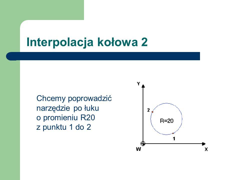 Interpolacja kołowa 2 Chcemy poprowadzić narzędzie po łuku o promieniu R20 z punktu 1 do 2