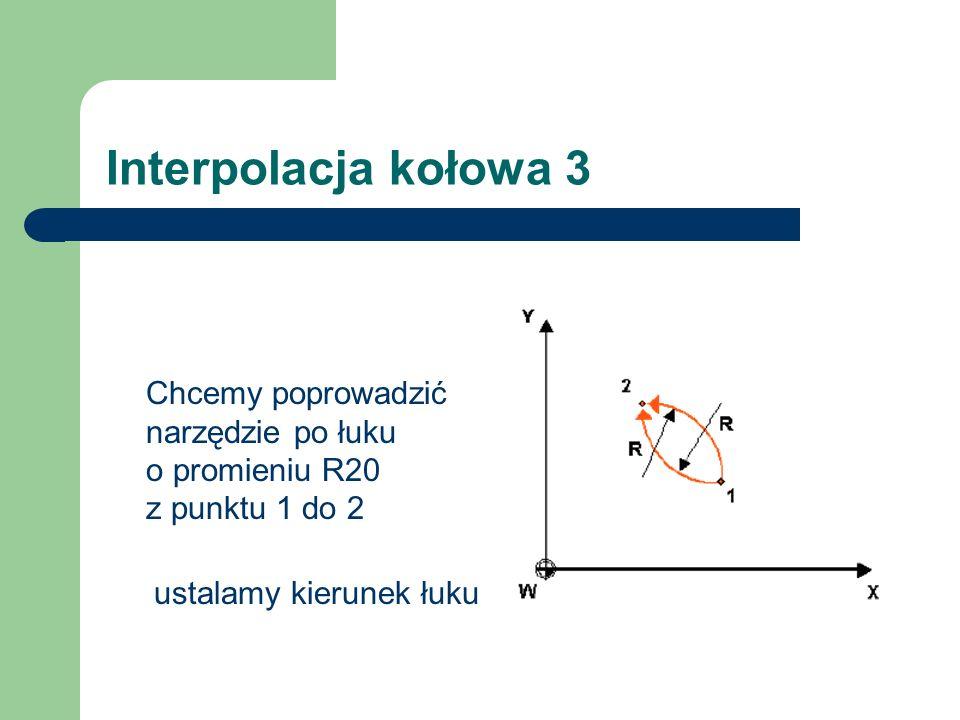 Interpolacja kołowa 3 ustalamy kierunek łuku Chcemy poprowadzić narzędzie po łuku o promieniu R20 z punktu 1 do 2