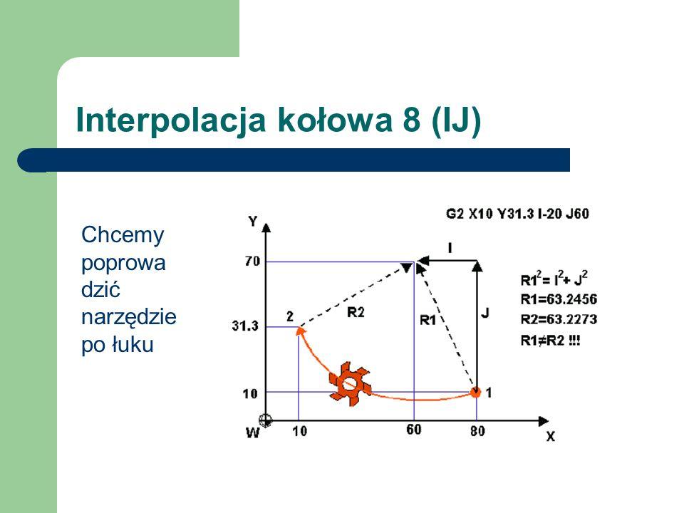 Interpolacja kołowa 8 (IJ) Chcemy poprowa dzić narzędzie po łuku