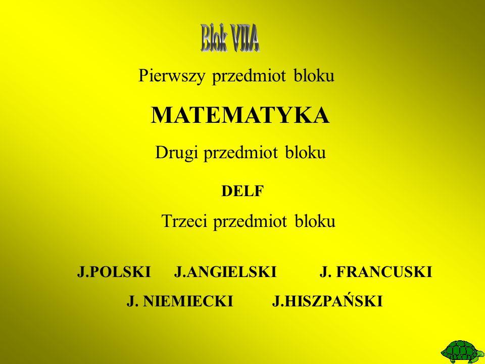 Pierwszy przedmiot bloku MATEMATYKA Drugi przedmiot bloku DELF Trzeci przedmiot bloku J.POLSKIJ.ANGIELSKIJ. FRANCUSKI J. NIEMIECKIJ.HISZPAŃSKI